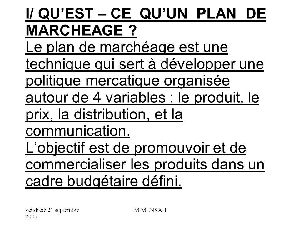 vendredi 21 septembre 2007 M.MENSAH Après avoir mené des études pour connaître les clients de lE et leurs désirs par rapport aux produits et aux services, lE doit mettre en place un plan de marchéage.