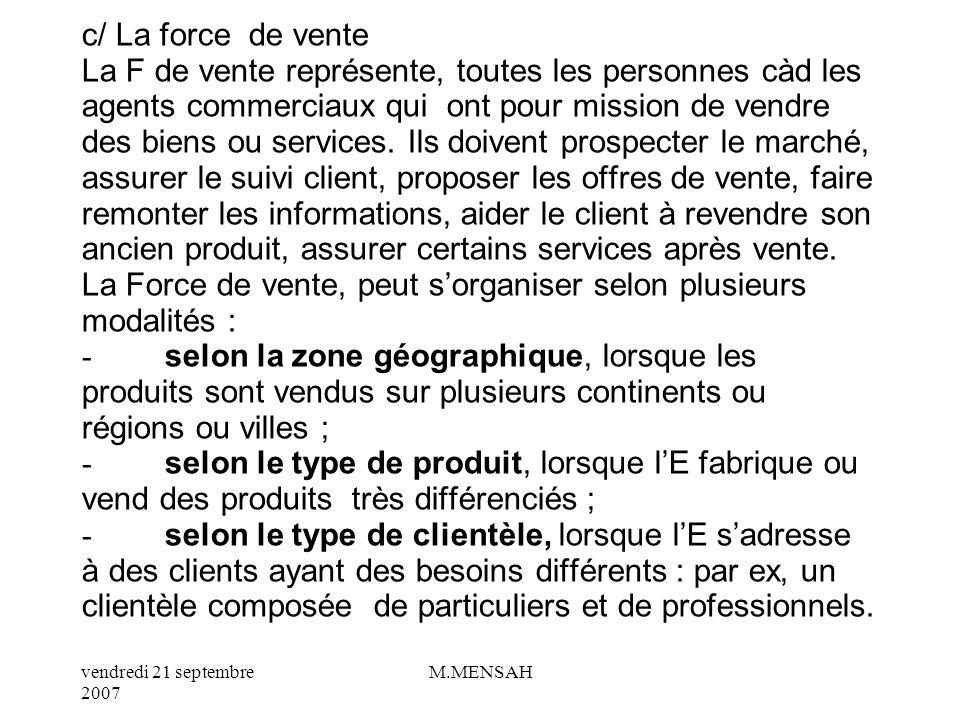 vendredi 21 septembre 2007 M.MENSAH La stratégie de vente varie selon la cible de clientèle et le positionnement retenu par lE. - Une distribution int
