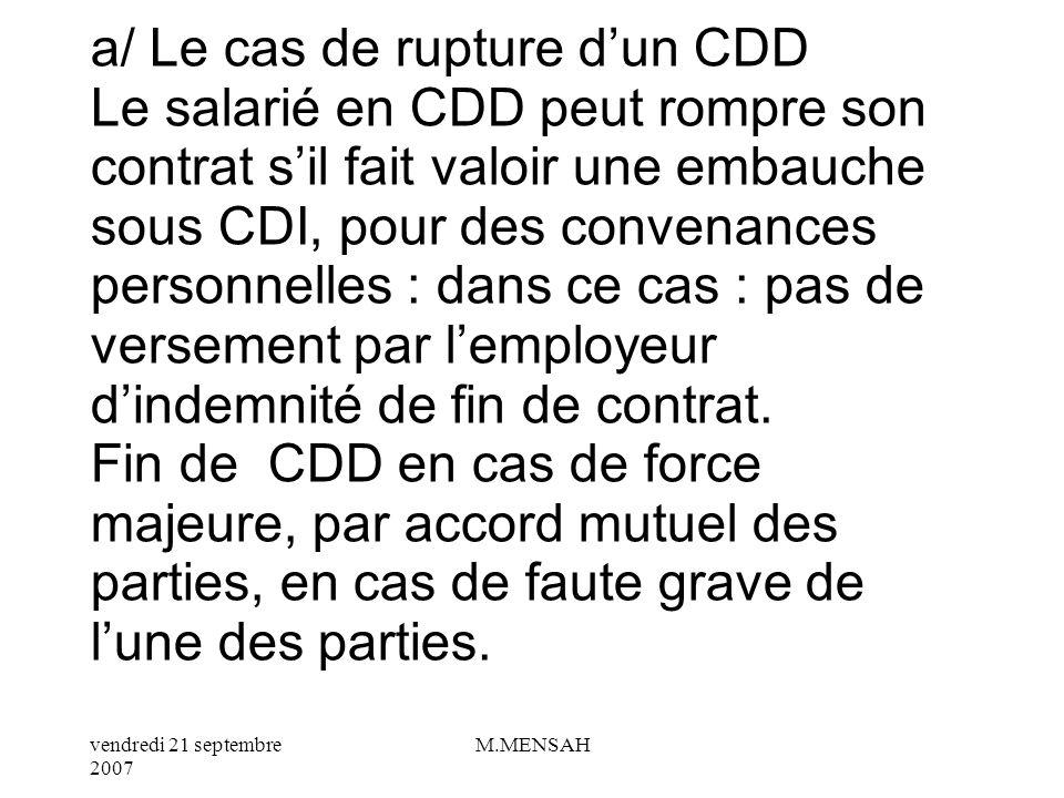 vendredi 21 septembre 2007 M.MENSAH II/ LE CONTRAT A DUREE DETERMINEE : CDD Le CDD est conclu pour une durée limitée. De ce fait, il est considéré com