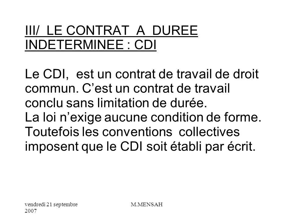 vendredi 21 septembre 2007 M.MENSAH 3- Le certificat de travail Il doit être obligatoirement délivré en fin de contrat par lemployeur. Il comporte les