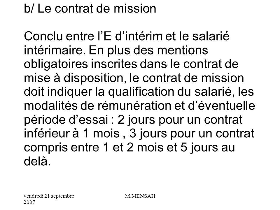 vendredi 21 septembre 2007 M.MENSAH a/ Le contrat de mise à disposition Conclu entre lE dintérim et lE utilisatrice. Il est rédigé par lE dintérim et