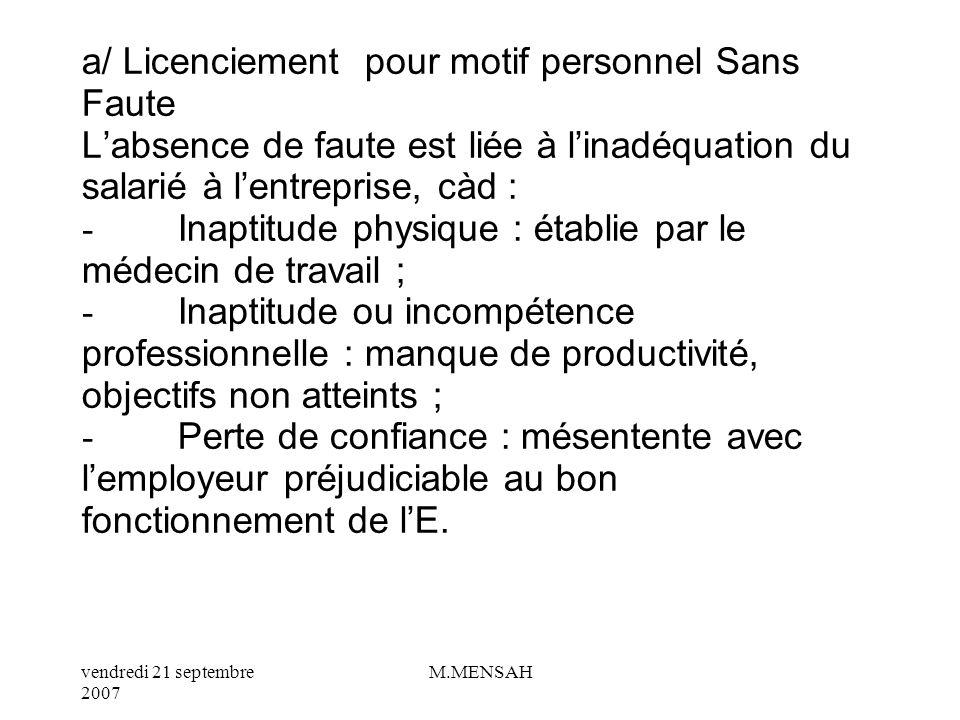 vendredi 21 septembre 2007 M.MENSAH I/ LE LICENCIEMENT Il y a licenciement, lorsque la rupture du contrat est à linitiative de lemployeur. Il existe 2