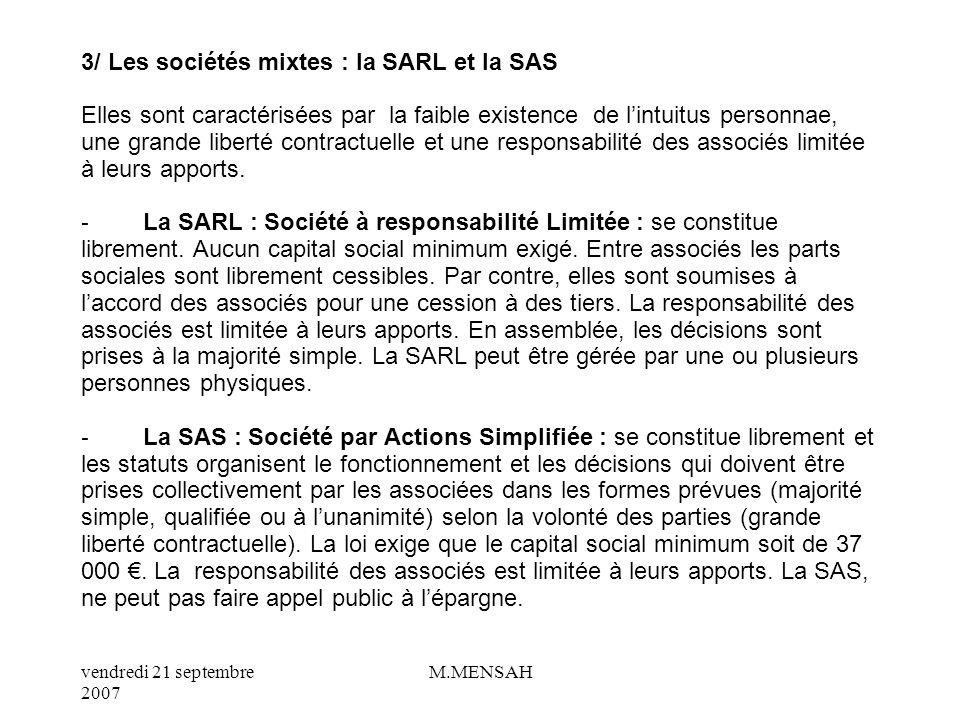 vendredi 21 septembre 2007 M.MENSAH 2/ Les sociétés de capitaux : la SA (Société Anonyme) La considération de la personne nest pas importante. Ce sont