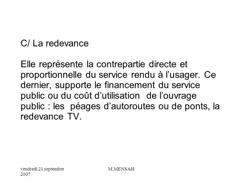 vendredi 21 septembre 2007 M.MENSAH B/ La taxe La taxe représente la contrepartie dun service mis à la disposition des habitants. Le coût du service n