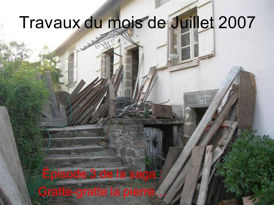 Épisode 3 de la saga : Gratte-gratte la pierre… Travaux du mois de Juillet 2007