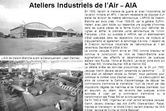 LAIA de Maison-Blanche avant le Débarquement (Jean Delmas) En 1938, devant la menace de guerre et avec l importance de l aviation militaire en AFN, il devient nécessaire de disposer dun atelier de révision de matériel aéronautique.