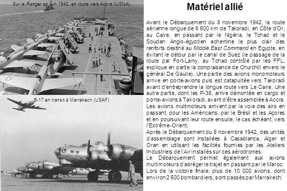 Matériel allié Avant le Débarquement du 8 novembre 1942, la route aérienne longue de 6 500 km de Takoradi, en Côte dOr, au Caire, en passant par le Nigéria, le Tchad et le Soudan Anglo-égyptien achemine le plus clair des renforts destiné au Middle East Command en Egypte, en évitant le détour par le canal de Suez (le passage de la route par Fort-Lamy, au Tchad contrôlé par les FFL, explique en partie la complaisance de Churchill envers le général De Gaulle).