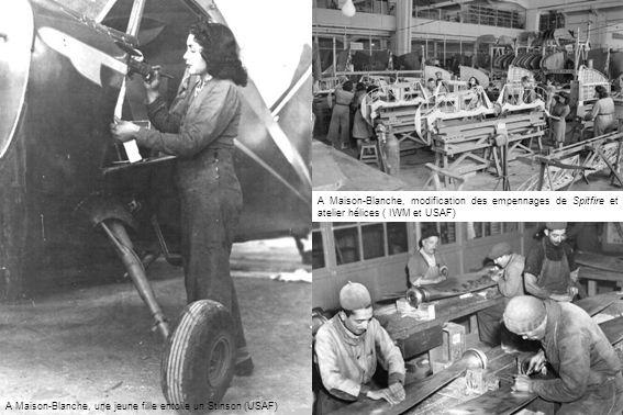 A Maison-Blanche, une jeune fille entoile un Stinson (USAF) A Maison-Blanche, modification des empennages de Spitfire et atelier hélices ( IWM et USAF)