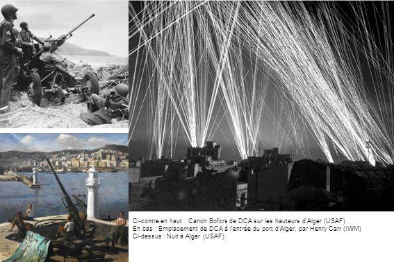 Ci-contre en haut : Canon Bofors de DCA sur les hauteurs dAlger (USAF) En bas : Emplacement de DCA à lentrée du port dAlger, par Henry Carr (IWM) Ci-dessus : Nuit à Alger (USAF)