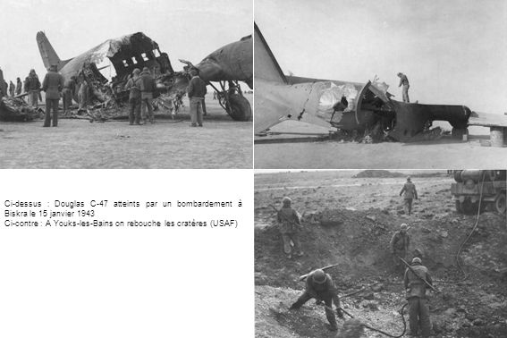 Ci-dessus : Douglas C-47 atteints par un bombardement à Biskra le 15 janvier 1943 Ci-contre : A Youks-les-Bains on rebouche les cratères (USAF)