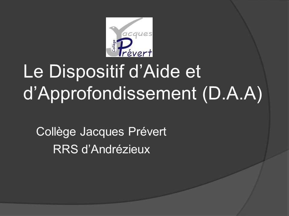 Le Dispositif dAide et dApprofondissement (D.A.A) Collège Jacques Prévert RRS dAndrézieux