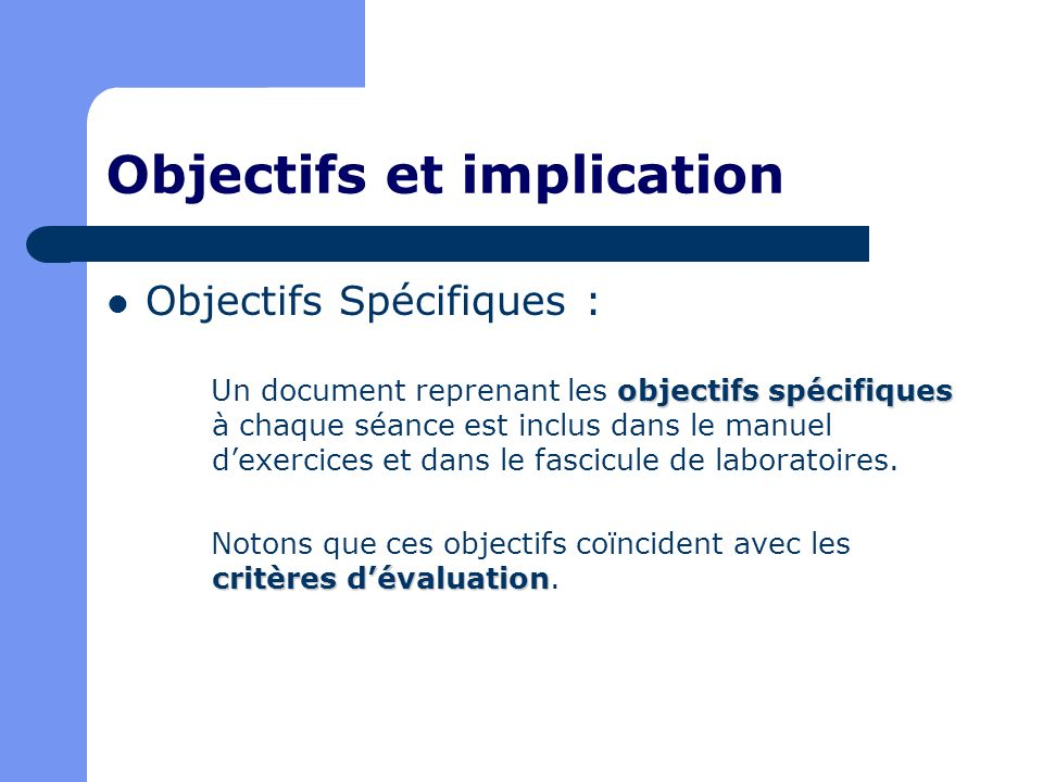 Objectifs et implication Objectifs Spécifiques : objectifs spécifiques Un document reprenant les objectifs spécifiques à chaque séance est inclus dans