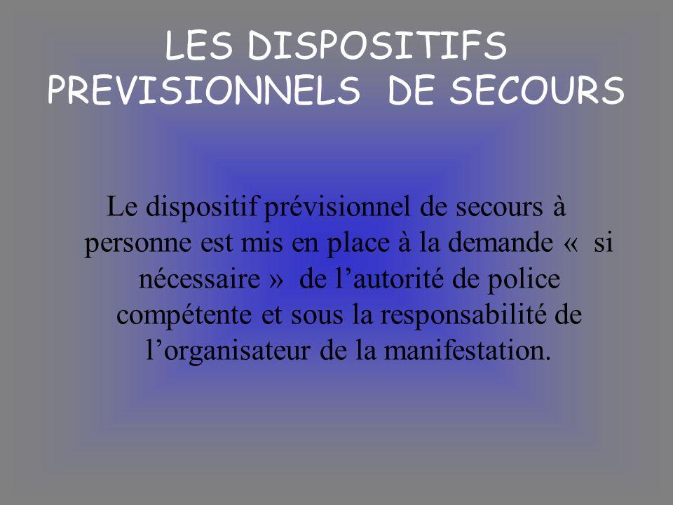 Le dispositif prévisionnel de secours à personne est mis en place à la demande « si nécessaire » de lautorité de police compétente et sous la responsa