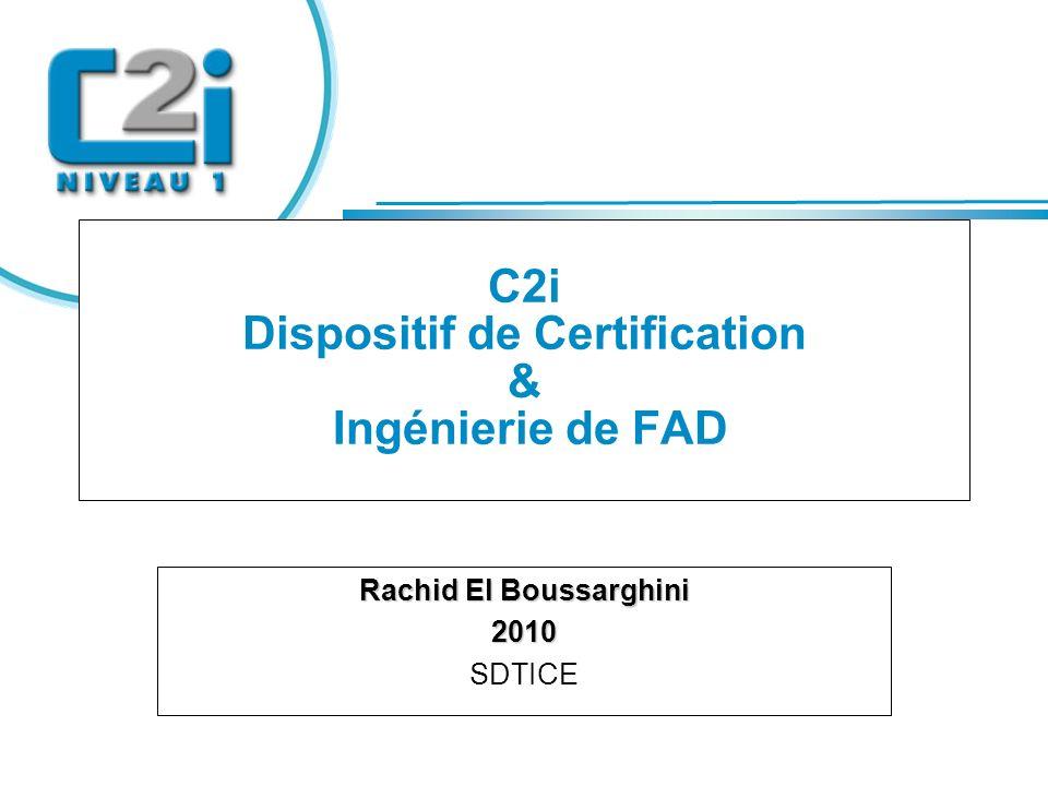 Titre C2i Dispositif de Certification & Ingénierie de FAD Rachid El Boussarghini 2010 SDTICE