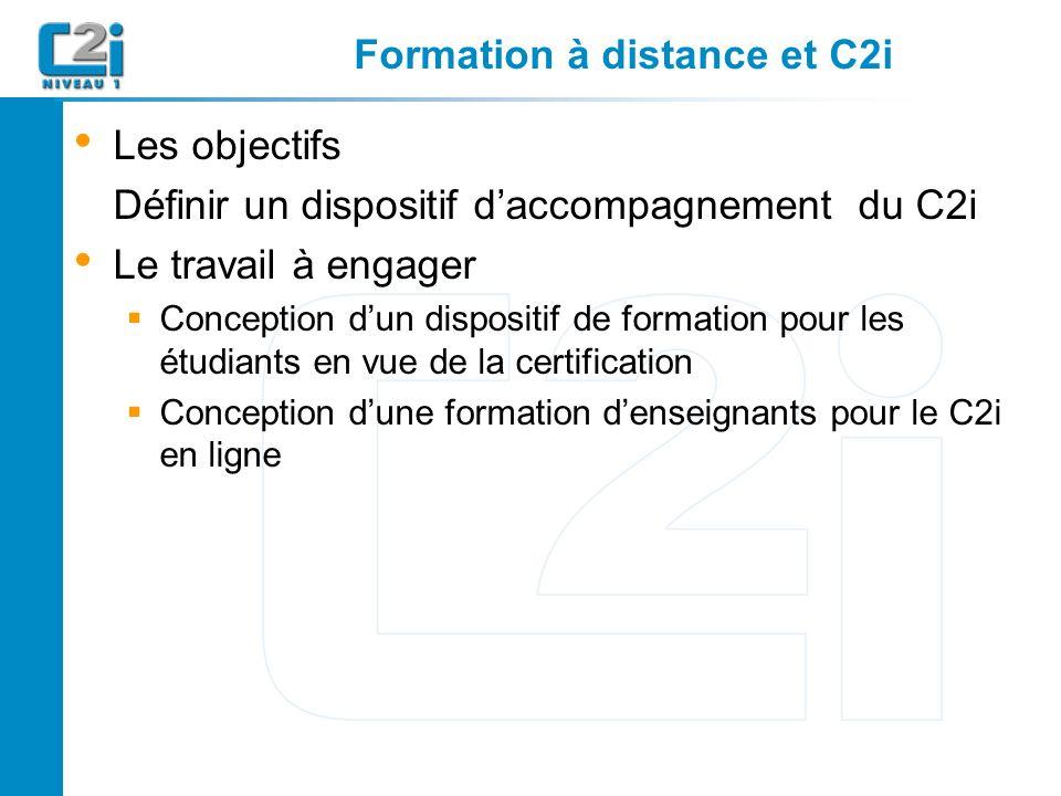 Formation à distance et C2i Les objectifs Définir un dispositif daccompagnement du C2i Le travail à engager Conception dun dispositif de formation pour les étudiants en vue de la certification Conception dune formation denseignants pour le C2i en ligne