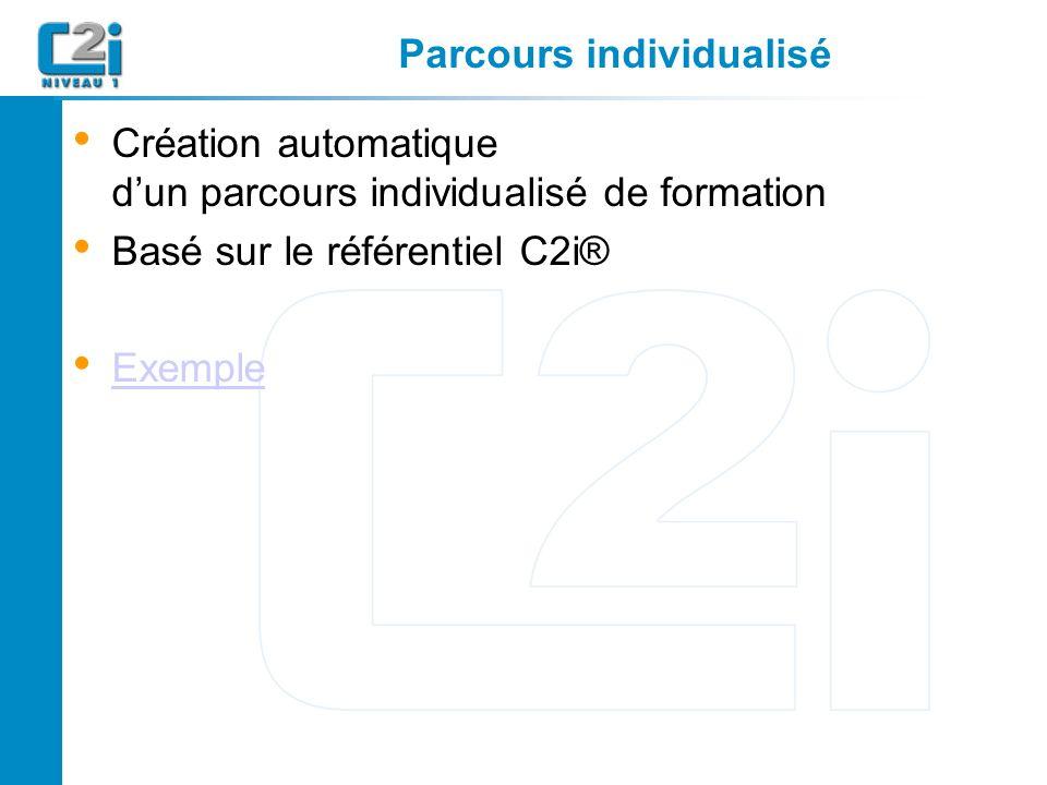 Parcours individualisé Création automatique dun parcours individualisé de formation Basé sur le référentiel C2i® Exemple