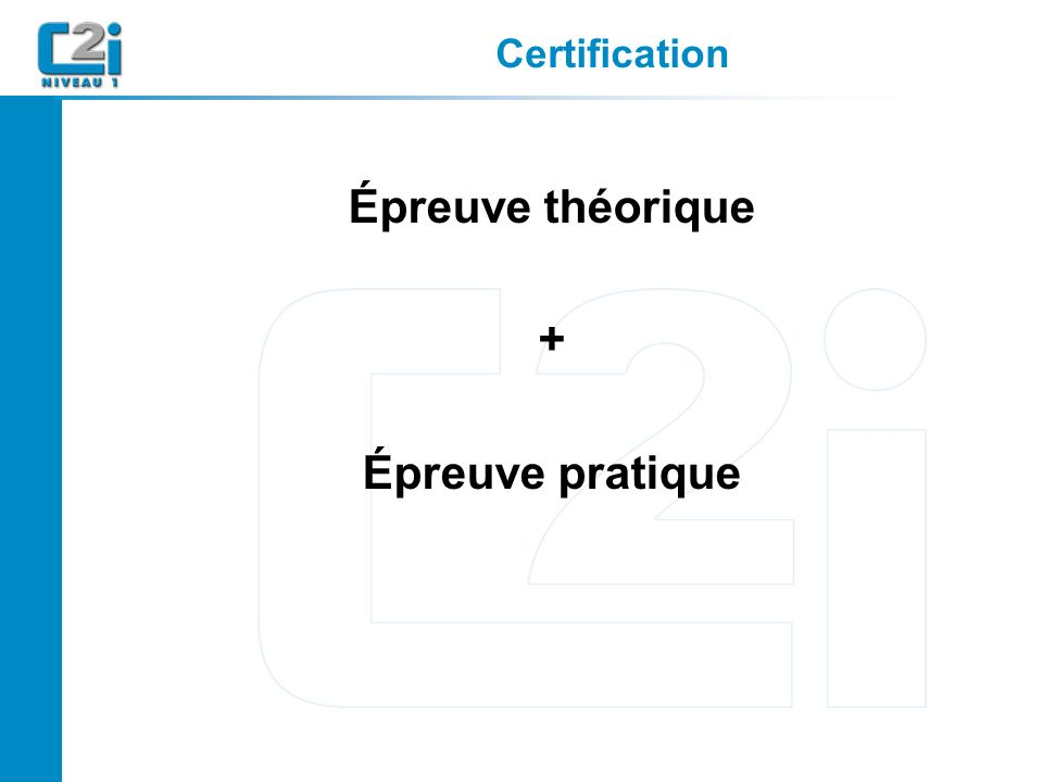 Certification Épreuve théorique + Épreuve pratique