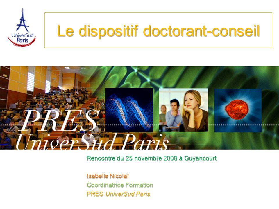 UniverSud Paris PRES 2 Le dispositif doctorant-conseil Lancé à lautomne 2007 au niveau national, le dispositif des doctorants-conseil a pour ambition de permettre aux doctorants et au monde de lentreprise de mieux se connaître.