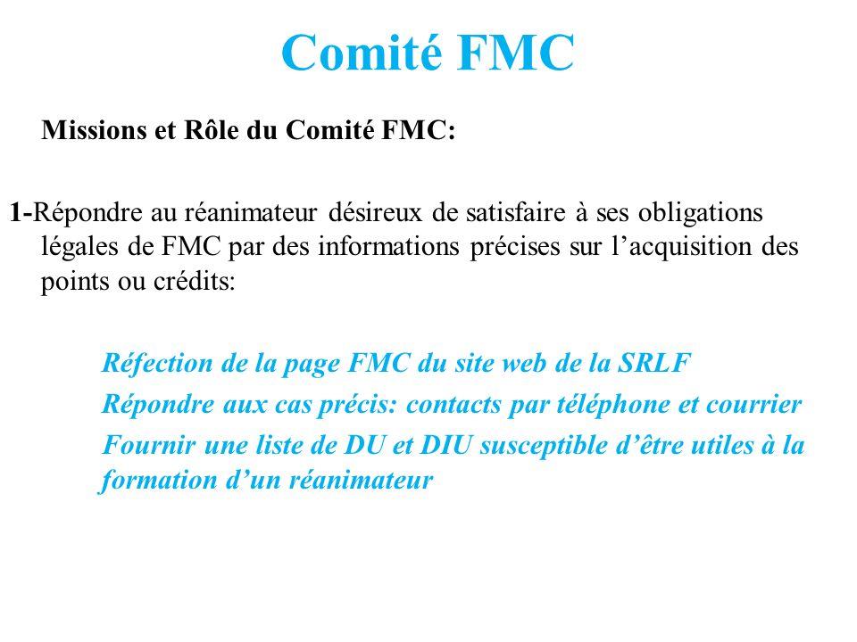 Comité FMC Missions et Rôle du Comité FMC: 1-Répondre au réanimateur désireux de satisfaire à ses obligations légales de FMC par des informations préc