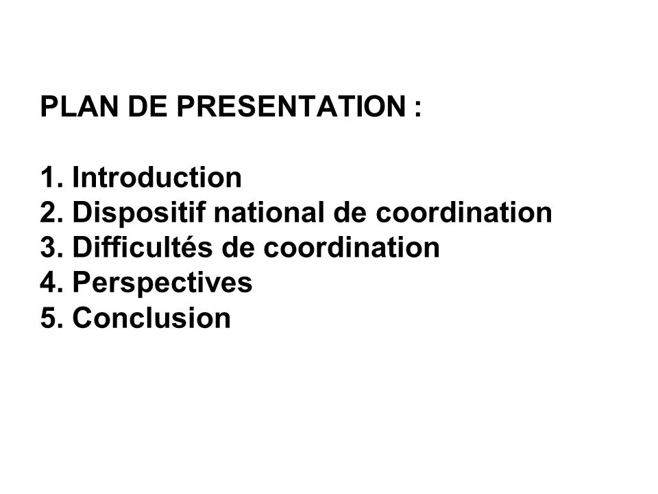 PLAN DE PRESENTATION : 1. Introduction 2. Dispositif national de coordination 3.