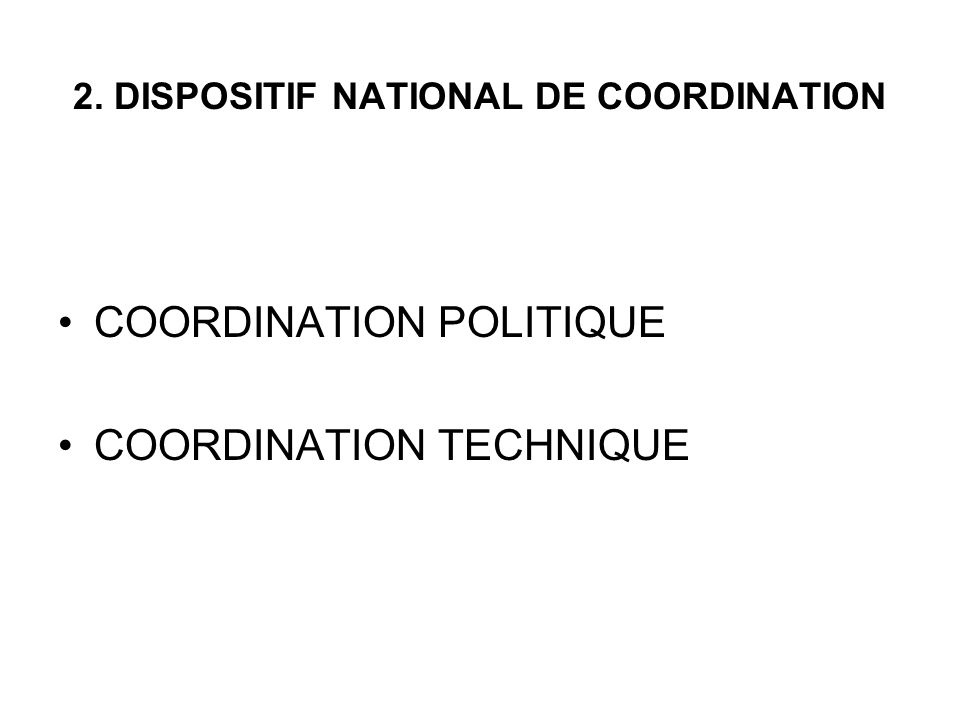 2. DISPOSITIF NATIONAL DE COORDINATION COORDINATION POLITIQUE COORDINATION TECHNIQUE