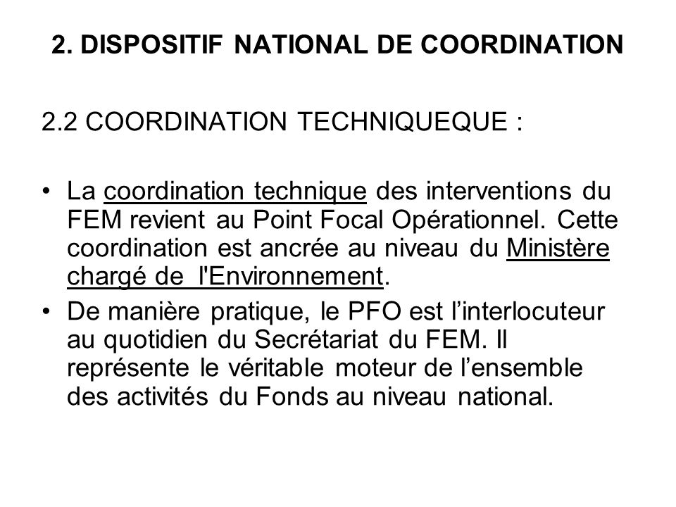 2. DISPOSITIF NATIONAL DE COORDINATION 2.2 COORDINATION TECHNIQUEQUE : La coordination technique des interventions du FEM revient au Point Focal Opéra