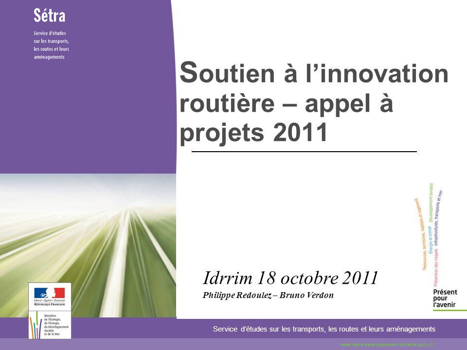 S outien à linnovation routière – appel à projets 2011 Service détudes sur les transports, les routes et leurs aménagements www.setra.developpement-du