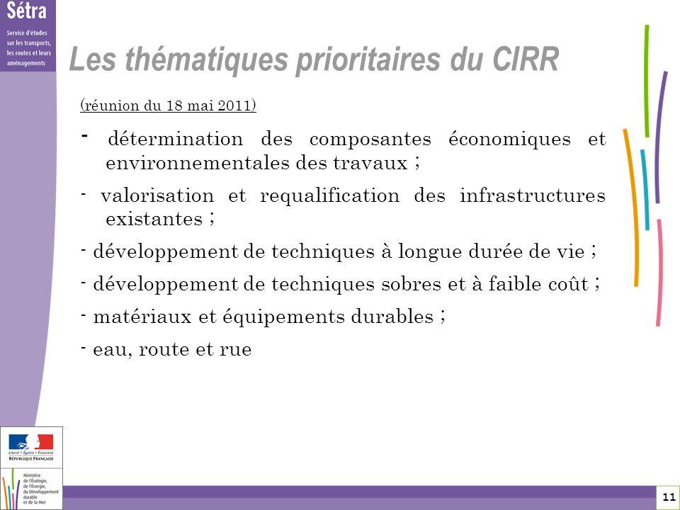 11 11 Les thématiques prioritaires du CIRR (réunion du 18 mai 2011) - détermination des composantes économiques et environnementales des travaux ; - v
