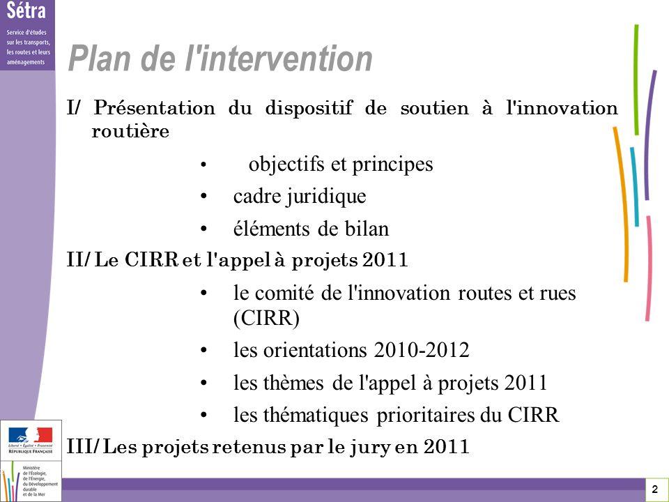 2 2 2 Plan de l'intervention I/ Présentation du dispositif de soutien à l'innovation routière objectifs et principes cadre juridique éléments de bilan