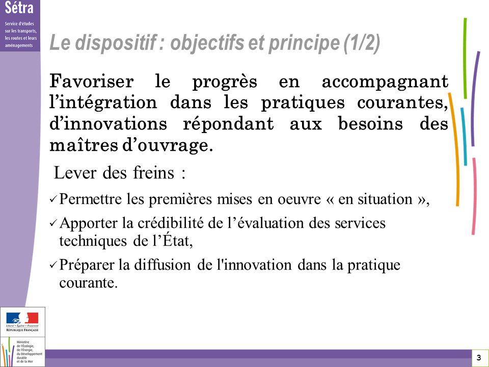 4 4 4 Le dispositif : objectifs et principes (2/2) Trois phases distinctes : Lexpression des besoins en matière de maîtrise douvrage et la formalisation en vue de l appel à projet ; Les appels à projets dinnovation et la sélection des projets ; Lévaluation des projets sélectionnés.