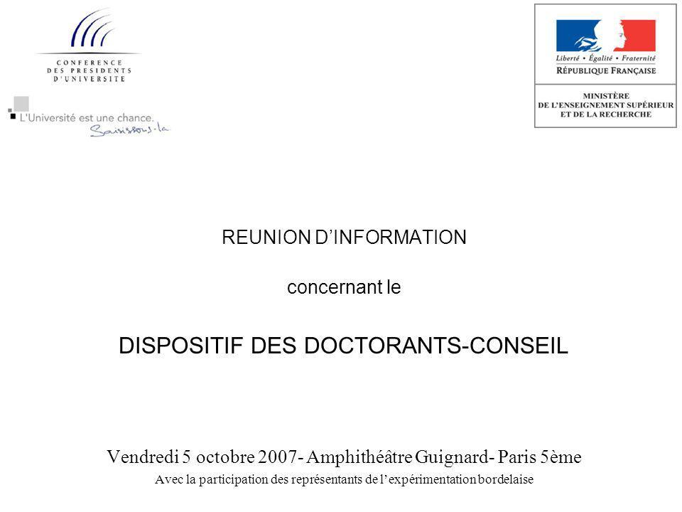 REUNION DINFORMATION concernant le DISPOSITIF DES DOCTORANTS-CONSEIL Vendredi 5 octobre 2007- Amphithéâtre Guignard- Paris 5ème Avec la participation des représentants de lexpérimentation bordelaise