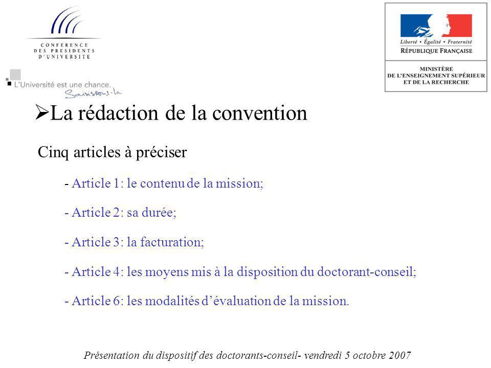 La rédaction de la convention Cinq articles à préciser - Article 1: le contenu de la mission; - Article 2: sa durée; - Article 3: la facturation; - Article 4: les moyens mis à la disposition du doctorant-conseil; - Article 6: les modalités dévaluation de la mission.