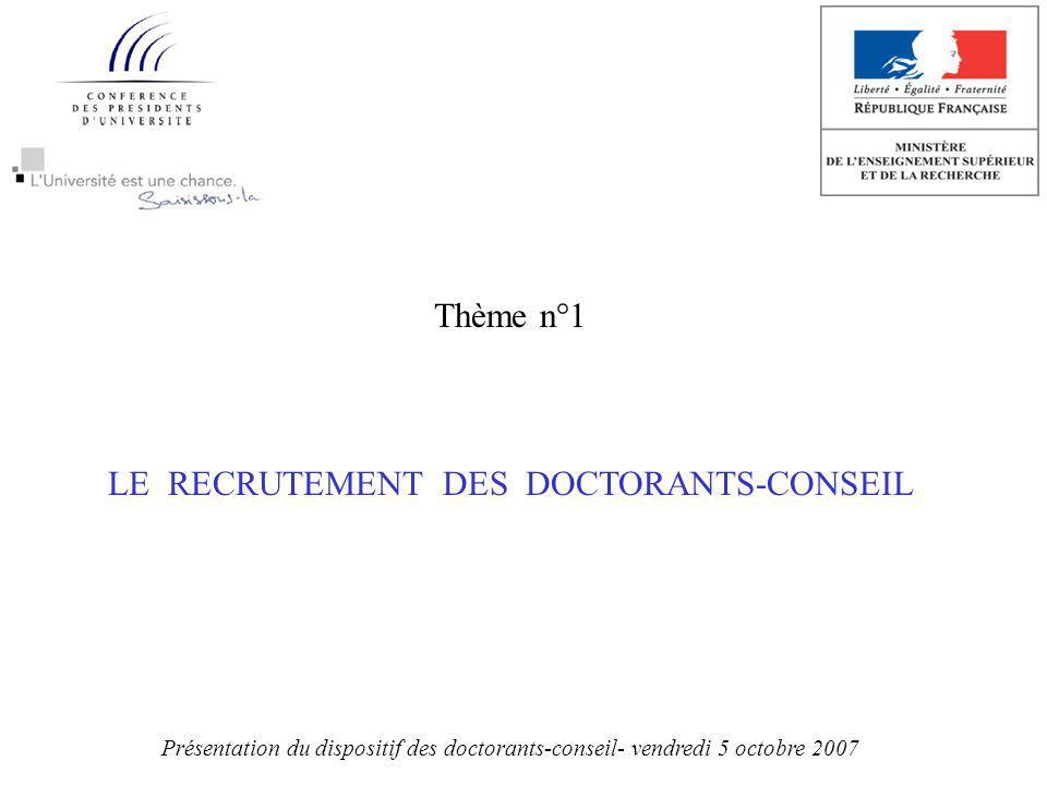 Thème n°1 LE RECRUTEMENT DES DOCTORANTS-CONSEIL Présentation du dispositif des doctorants-conseil- vendredi 5 octobre 2007