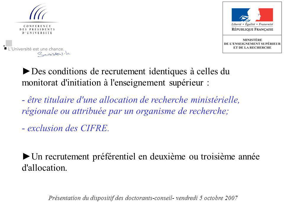 Des conditions de recrutement identiques à celles du monitorat d initiation à l enseignement supérieur : - être titulaire d une allocation de recherche ministérielle, régionale ou attribuée par un organisme de recherche; - exclusion des CIFRE.