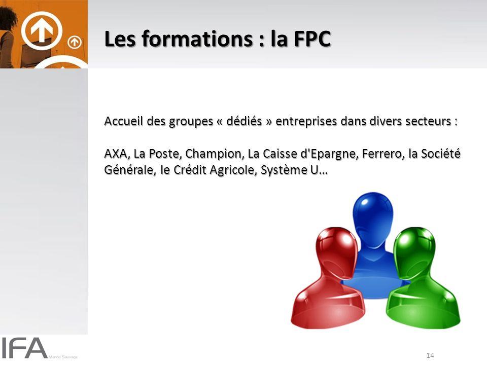 14 Les formations : la FPC Accueil des groupes « dédiés » entreprises dans divers secteurs : AXA, La Poste, Champion, La Caisse d Epargne, Ferrero, la Société Générale, le Crédit Agricole, Système U…