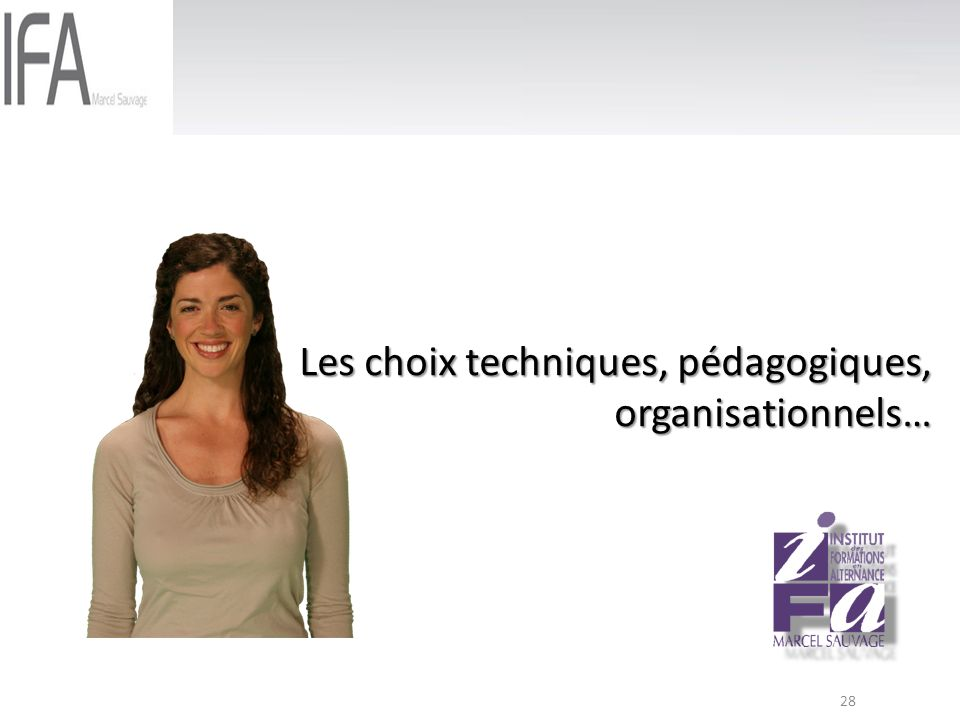 28 Les choix techniques, pédagogiques, organisationnels…