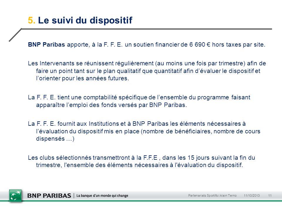 5. Le suivi du dispositif BNP Paribas apporte, à la F. F. E. un soutien financier de 6 690 hors taxes par site. Les Intervenants se réunissent réguliè