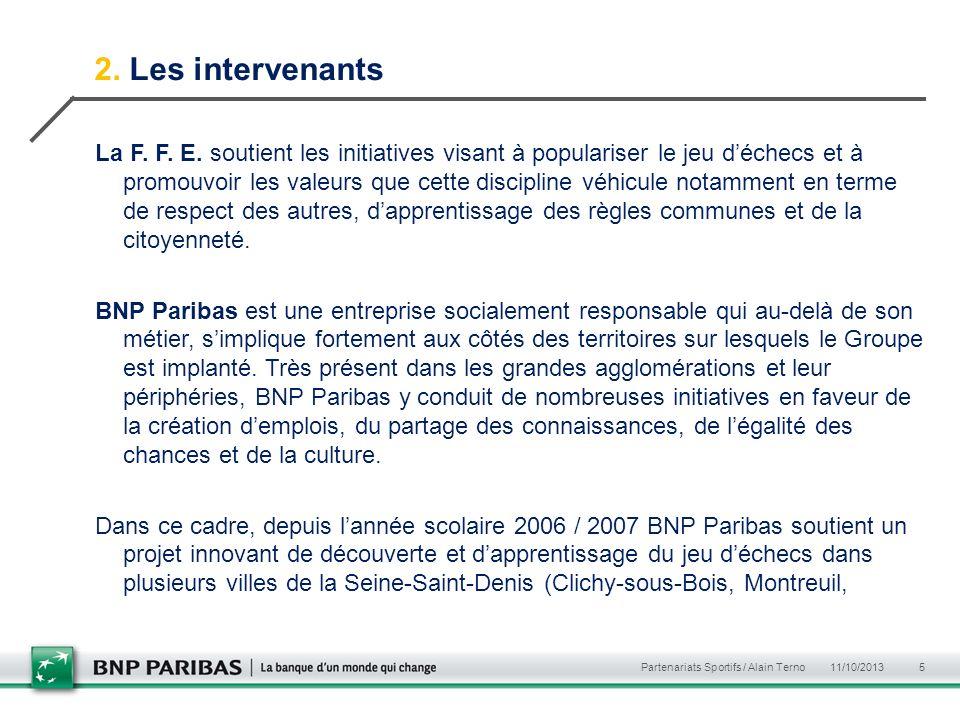 2. Les intervenants La F. F. E. soutient les initiatives visant à populariser le jeu déchecs et à promouvoir les valeurs que cette discipline véhicule