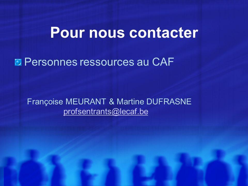 Pour nous contacter Personnes ressources au CAF Françoise MEURANT & Martine DUFRASNE profsentrants@lecaf.be profsentrants@lecaf.be