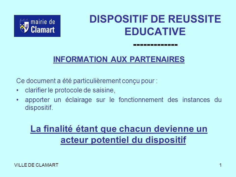 VILLE DE CLAMART1 DISPOSITIF DE REUSSITE EDUCATIVE ------------- INFORMATION AUX PARTENAIRES Ce document a été particulièrement conçu pour : clarifier