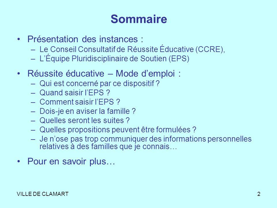 VILLE DE CLAMART2 Sommaire Présentation des instances : –Le Conseil Consultatif de Réussite Éducative (CCRE), –LÉquipe Pluridisciplinaire de Soutien (