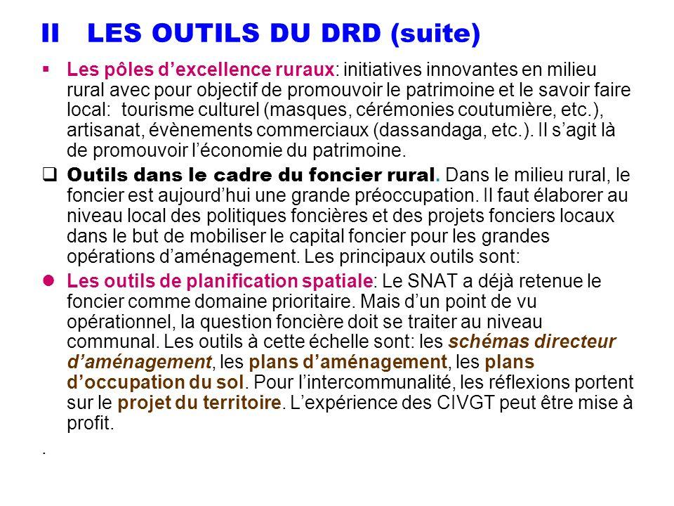 II LES OUTILS DU DRD (suite) Les pôles dexcellence ruraux: initiatives innovantes en milieu rural avec pour objectif de promouvoir le patrimoine et le