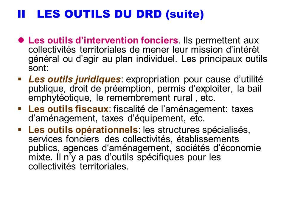 II LES OUTILS DU DRD (suite) Les outils dintervention fonciers. Ils permettent aux collectivités territoriales de mener leur mission dintérêt général