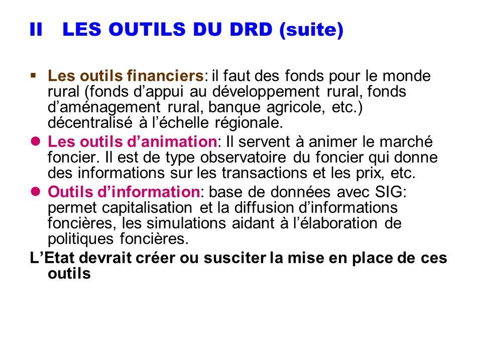 II LES OUTILS DU DRD (suite) Les outils financiers: il faut des fonds pour le monde rural (fonds dappui au développement rural, fonds daménagement rur
