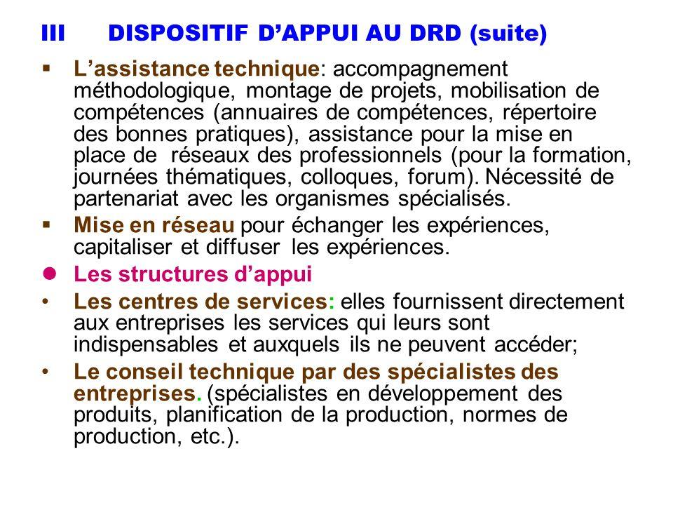 IIIDISPOSITIF DAPPUI AU DRD (suite) Lassistance technique: accompagnement méthodologique, montage de projets, mobilisation de compétences (annuaires d
