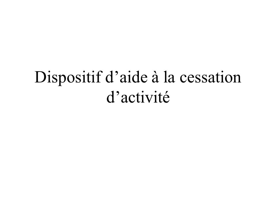 Dispositif daide à la cessation dactivité