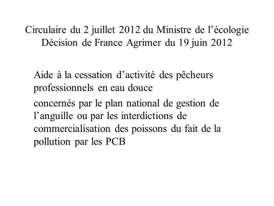 Circulaire du 2 juillet 2012 du Ministre de lécologie Décision de France Agrimer du 19 juin 2012 Aide à la cessation dactivité des pêcheurs professionnels en eau douce concernés par le plan national de gestion de languille ou par les interdictions de commercialisation des poissons du fait de la pollution par les PCB