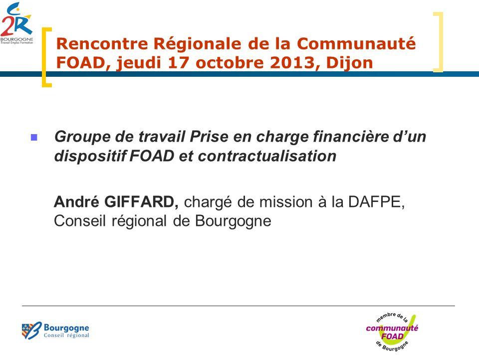 Groupe de travail Prise en charge financière dun dispositif FOAD et contractualisation André GIFFARD, chargé de mission à la DAFPE, Conseil régional d