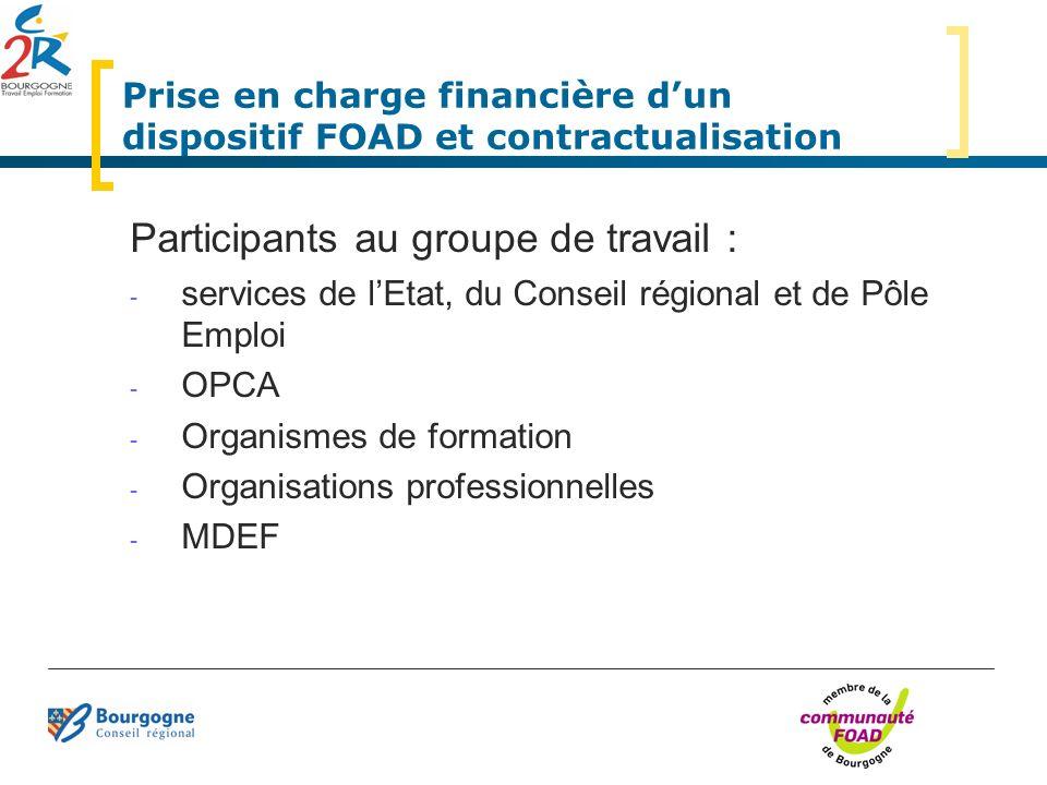 Prise en charge financière dun dispositif FOAD et contractualisation Participants au groupe de travail : - services de lEtat, du Conseil régional et d