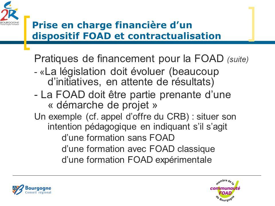 Prise en charge financière dun dispositif FOAD et contractualisation Pratiques de financement pour la FOAD (suite) - « La législation doit évoluer (be